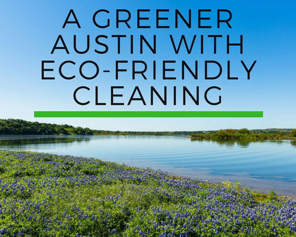 Eco-Friendly Residential & Commercial Cleaning in Austin