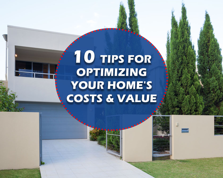 10 Tips To Optimize Your Home's Costs and Value