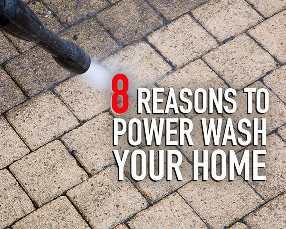 8 Reasons Why You Should Power Wash Your Home