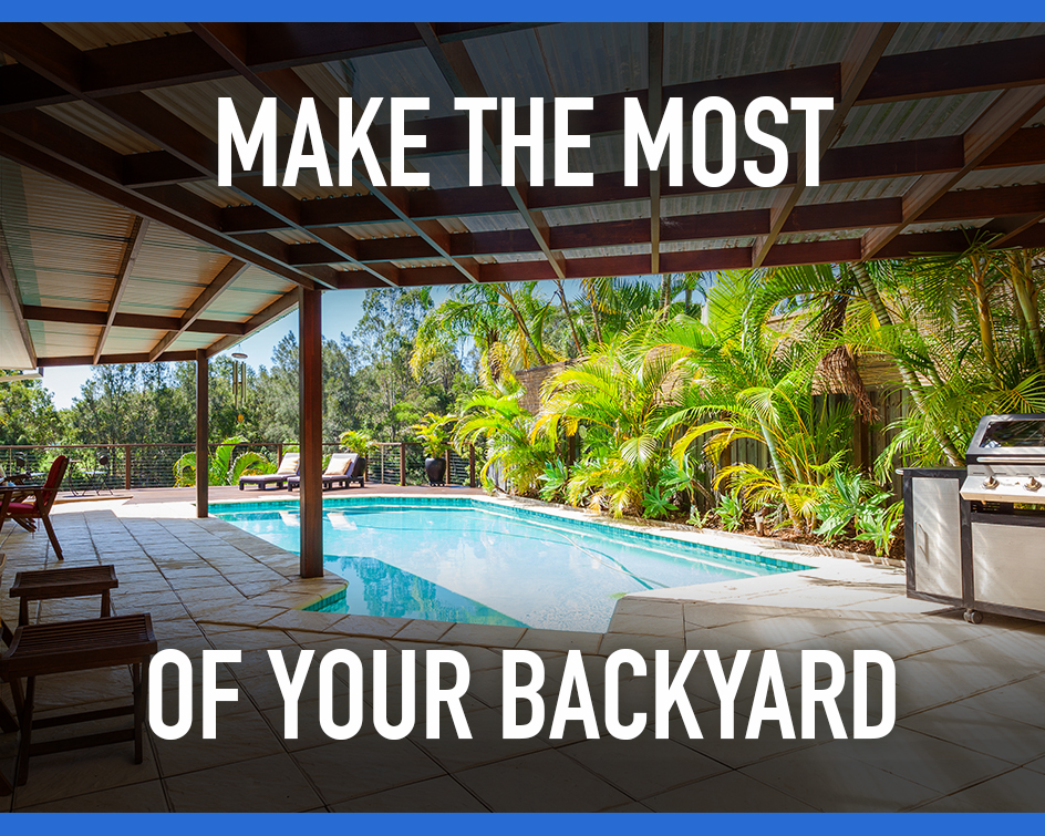 How to Make The Most of Your Backyard