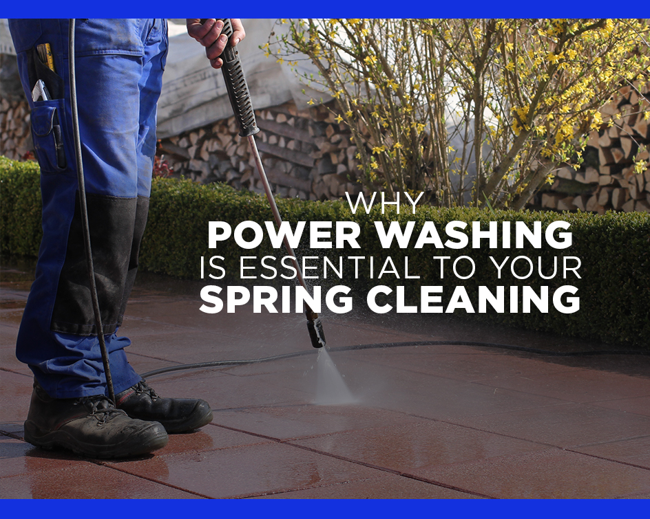 Why Include Power Washing In Your Spring Cleaning?
